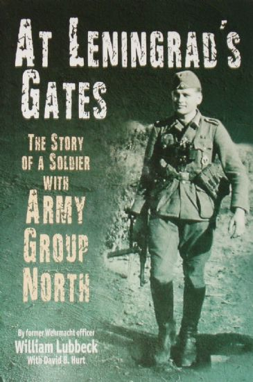 At Leningrad's Gates - The Story of a Soldier with Army Group North, by William Lubbeck